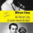 Aici Mircea Carp, să auzim numai de bine! de Mircea Carp