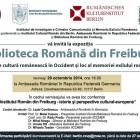 Cea de-a treia ediţie a expoziţiei cu obiecte din colecţia Bibliotecii Române din Freiburg, octombrie 2014, Berlin