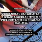 """Conferința """"Condamnaţi, dar nu uitaţi: soarta unor activişti pro-britanici din România. 1945-1964"""", iulie 2013, Bucureşti"""