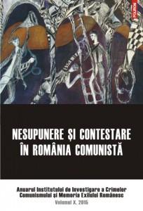 """""""Nesupunere şi contestare în România comunistă"""". Anuarul Institutului de Investigare a Crimelor Comunismului şi Memoria Exilului Românesc. Volumul X, 2015"""