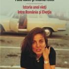 Fata tatei şi mama fetei. Istoria unei vieţi între România şi Elveţia de Sanda Budiş
