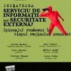 """Dezbaterea """"Serviciul de informaţii sau Securitate externă? Spionajul românesc în timpul regimului comunist"""", septembrie 2012"""