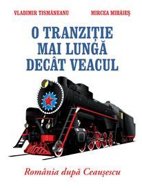 O tranziţie mai lungă decât veacul. România după Ceauşescu, 2011