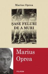 Şase feluri de a muri / Marius Oprea