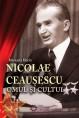 Nicolae Ceaușescu. omul și cultul